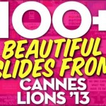 Have You Seen 100+ Inspirational Slides From Cannes Lions 2013?
